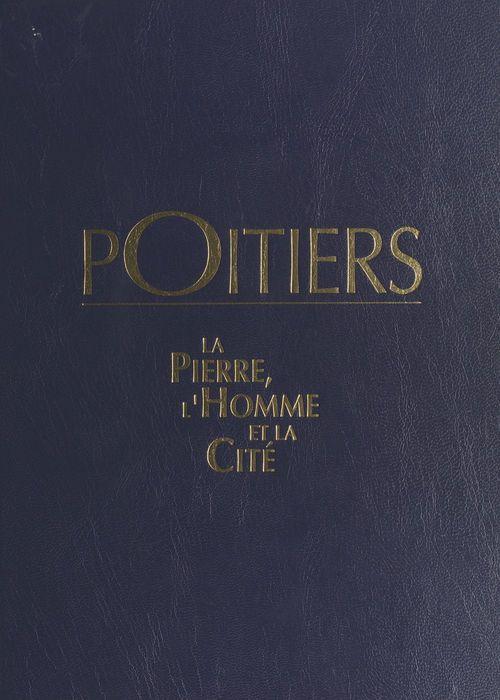 Poitiers : la pierre, l'homme et la cité  - Jean-Marc Rama  - Michel GRANGER