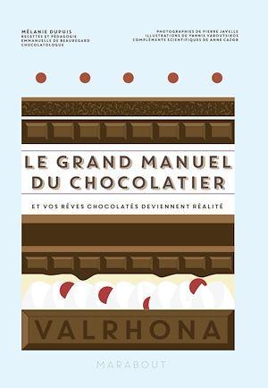 Le grand manuel du chocolatier ; et vos rêves chocolatés deviennent réalité