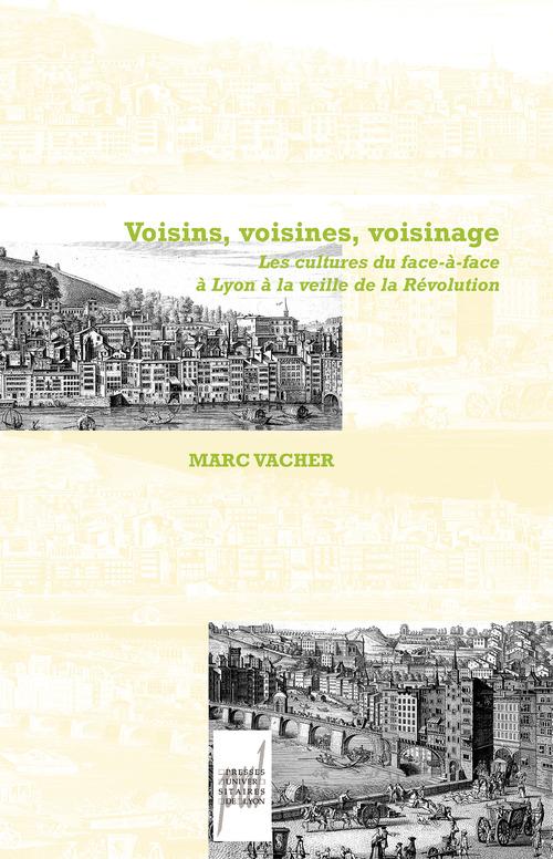 Voisins, voisines, voisinage ; les cultures du face-à-face à Lyon à la veille de la Révolution