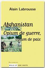 Afghanistan ; opium de guerre, opium de paix