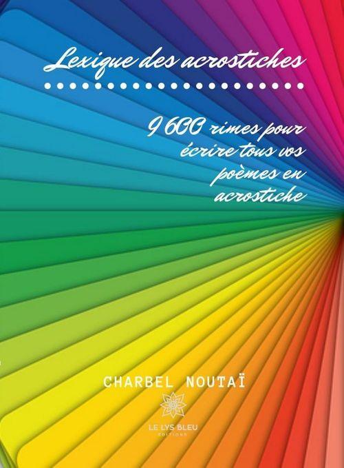 Lexique des acrostiches ; 9600 rimes pour écrire tous vos poèmes en acrostiche