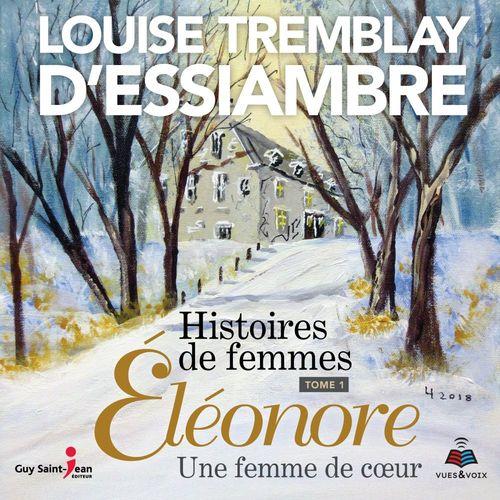 Vente AudioBook : Histoires de femmes v 01 eleonore, une femme de coeur  - Louise Tremblay d'Essiambre