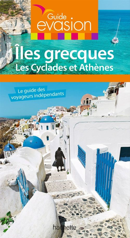 Guide évasion ; îles grecques ; les Cyclades et Athènes