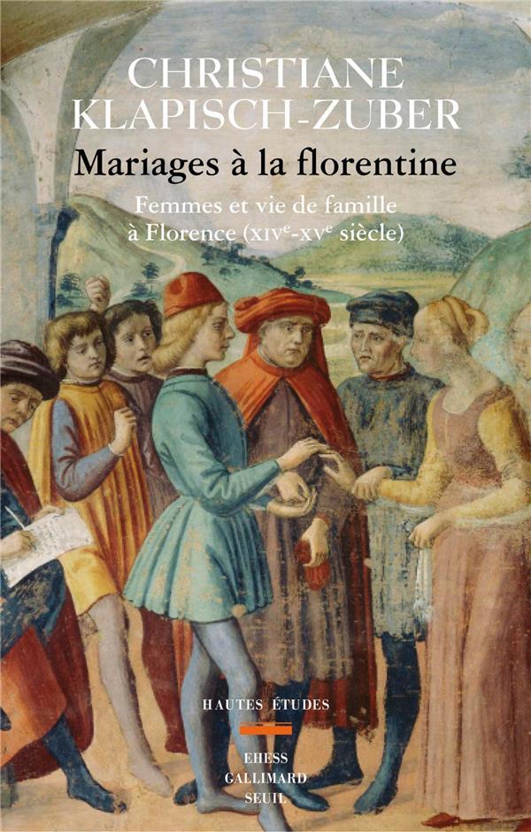 Mariages à la florentine ; femmes et vie de famille à Florence (XIVe-XVe siècle)