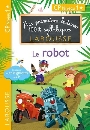 Mes premières lectures 100 % syllabiques Larousse ; le robot