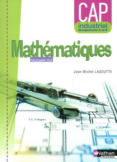 Mathématiques ; CAP industriel, groupements A et B ; pochette de l'élève (édition 2010)