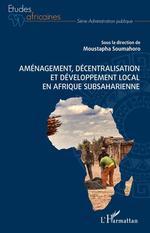 Aménagement, décentralisation et développement local en Afrique subsaharienne  - Moustapha Soumahoro