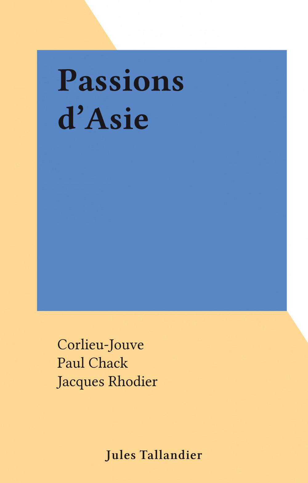 Passions d'Asie  - Corlieu-Jouve