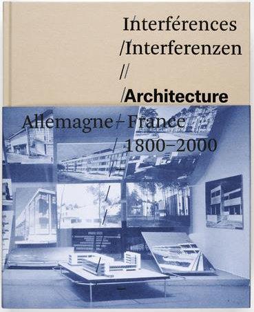 Interférences ; architecture, France, Allemagne, 1800-2000