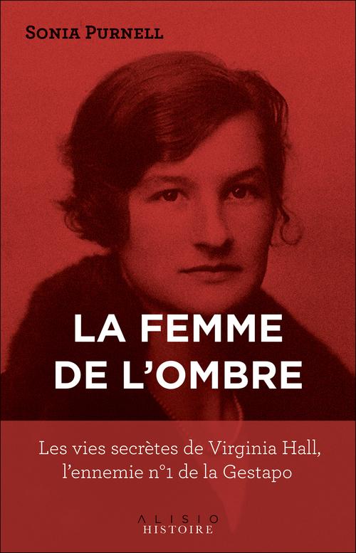 la femme de l'ombre : les vies secrètes de Virginia Hall, l'ennemie n°1 de la Gestapo
