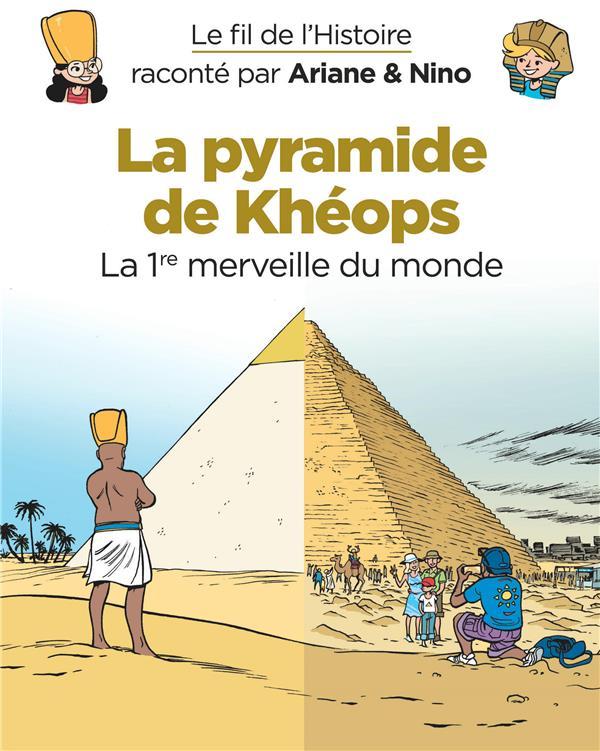Le fil de l'Histoire raconté par Ariane & Nino T.2 ; la pyramide de Khéops, la 1ère merveille du monde