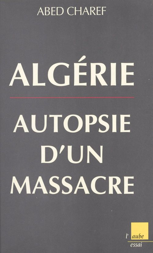 Algerie, autopsie d'un massacre