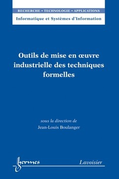 Outils de mise en oeuvre industrielle des techniques formelles (informatique et systemes d'informati