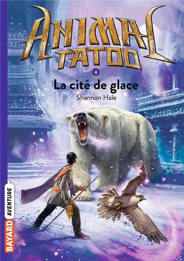 HALE, SHANNON - ANIMAL TATOO - SAISON 1 T.4  -  LA CITE DE GLACE