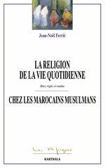 La religion de la vie quoditienne chez les Marocains musulmans