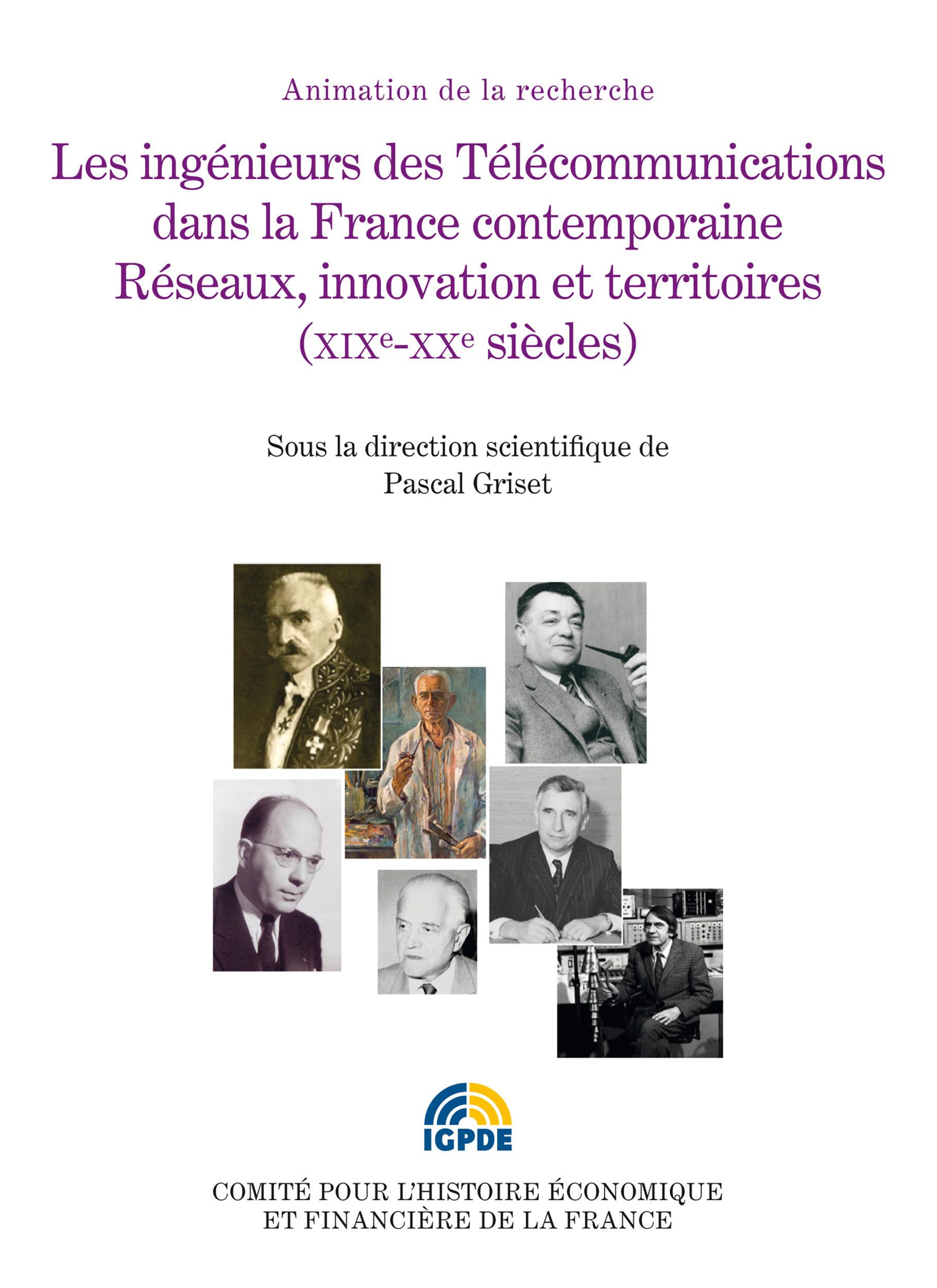 Les ingénieurs des télécommunications dans la France contemporaine ; réseaux, innovations et territoires (XIXe-XXe siècles)