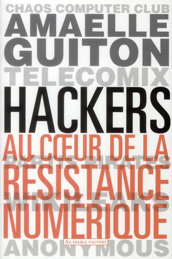 Hackers ; au coeur de la résistance numérique