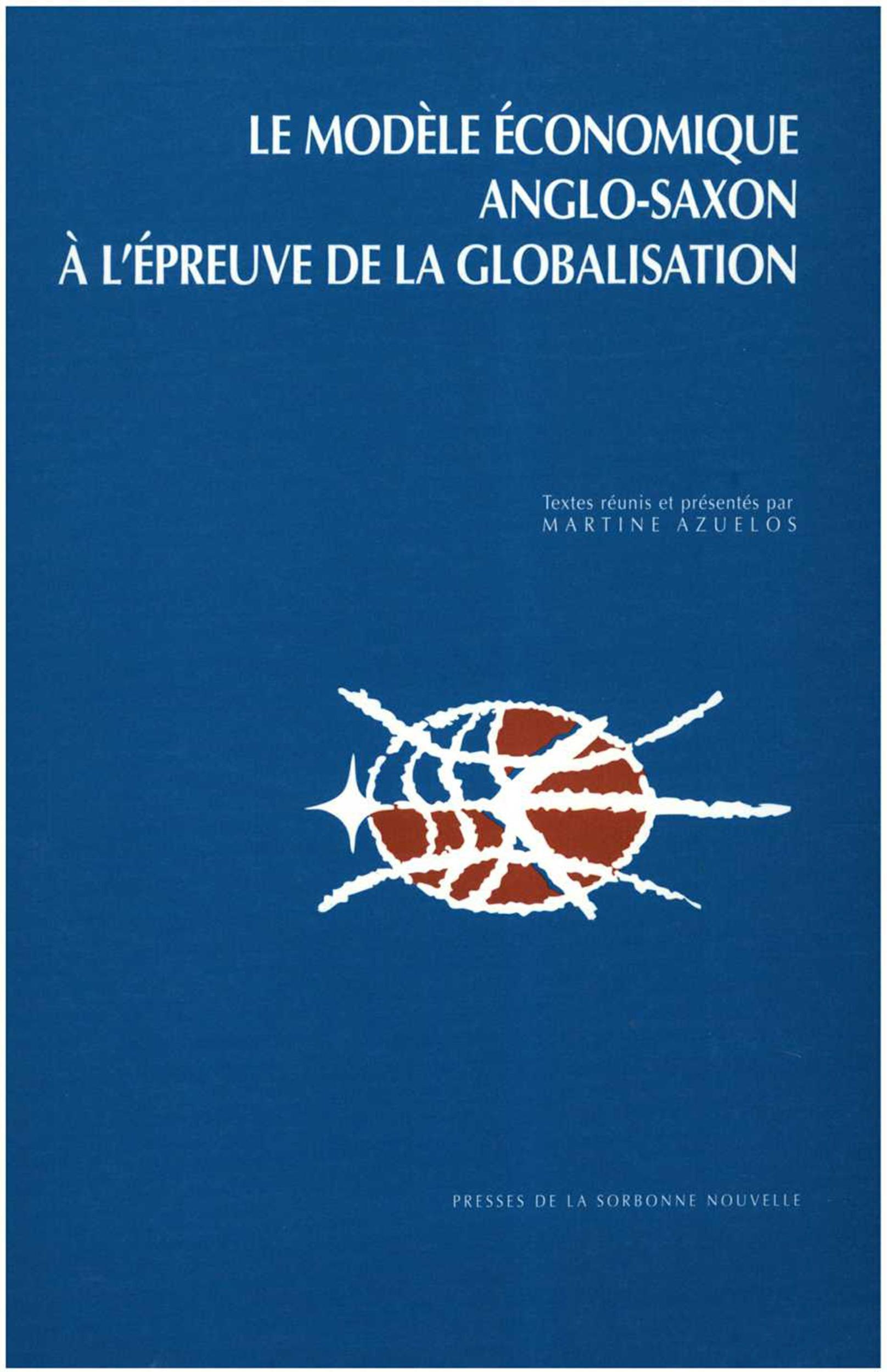 Le modele economique anglo-saxon a l'epreuve de la globalisation. col loque international, universit