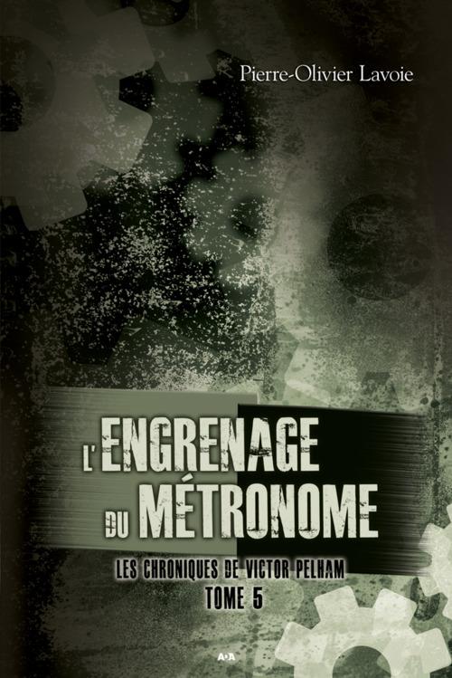 Les chroniques de Victor Pelham t.5 ; l'engrenage du métronome