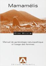 Couverture de Mamamelis, Manuel De Gynecologie Naturopathique A L'Usage Des Femmes