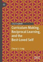 Curriculum Making, Reciprocal Learning, and the Best-Loved Self  - Cheryl J. Craig