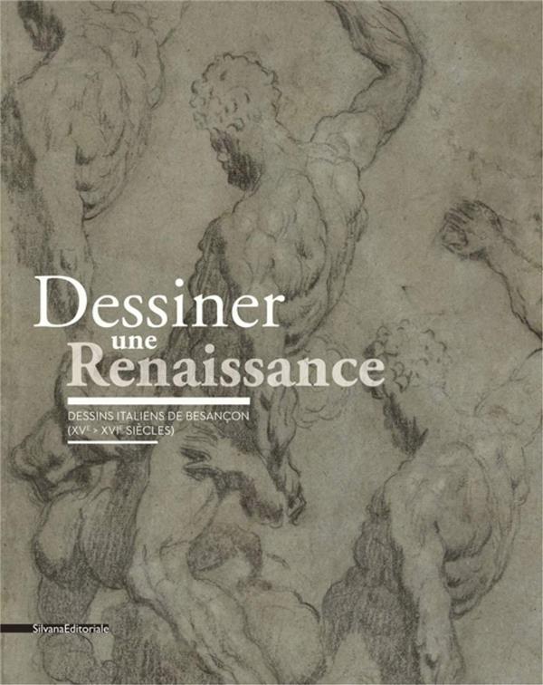 Dessiner une Renaissance ; dessins italiens de Besançon (XVe-XVIe sicèles)