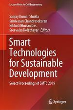 Smart Technologies for Sustainable Development  - Srinivasan Chandrasekaran - Sanjay Kumar Shukla - Sreevalsa Kolathayar - Bibhuti Bhusan Das