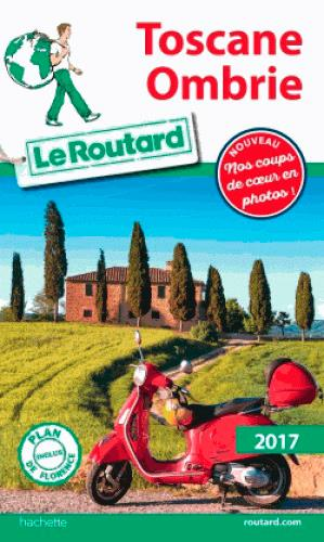 Guide du Routard ; Toscane, Ombrie (édition 2017)