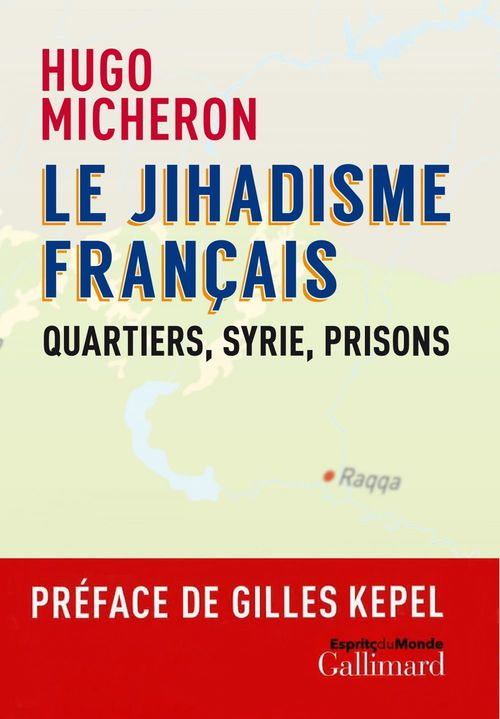 Le jihadisme français ; quartiers, Syrie, prisons