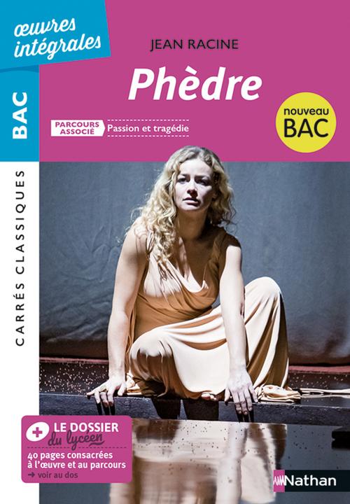 Phèdre de Racine - BAC Français 1re 2021 - Parcours associé Passion et tragédie - édition intégrale - Carrés Classiques OEuvres Intégrales - Édition EPUB 2021