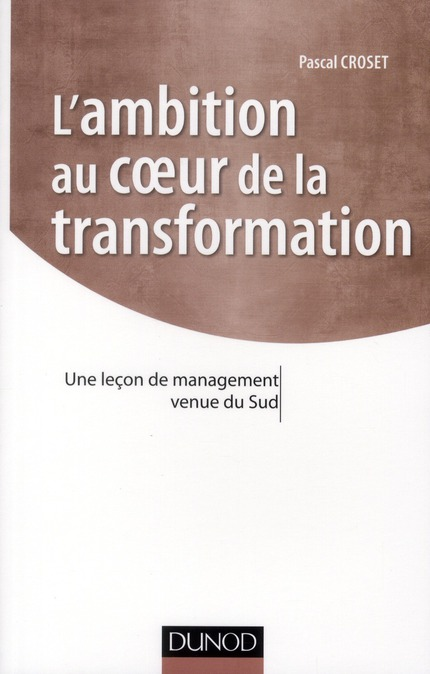 L'Ambition Au Coeur De La Transformation ; Une Lecon De Management Venue Du Sud