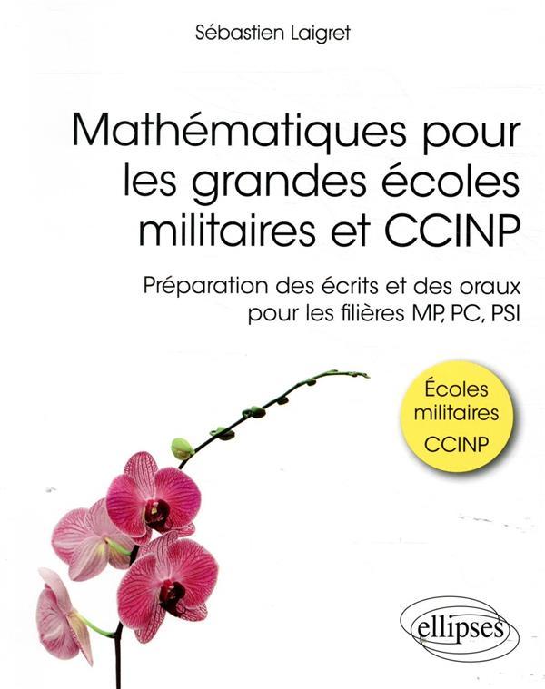 Mathématiques pour les grandes écoles militaires et CCINP ; préparation des écrits et des oraux pour les filières MP, PC, PSI