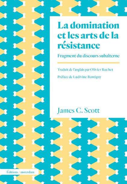 La domination et les arts de la résistance ; fragments du discours subalterne