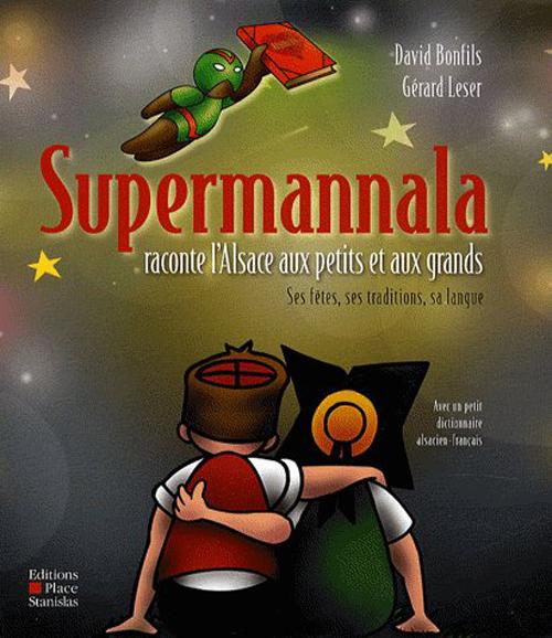 Supermannala raconte l'Alsace aux petits et aux grands ; ses fêtes, ses traditions, sa langue