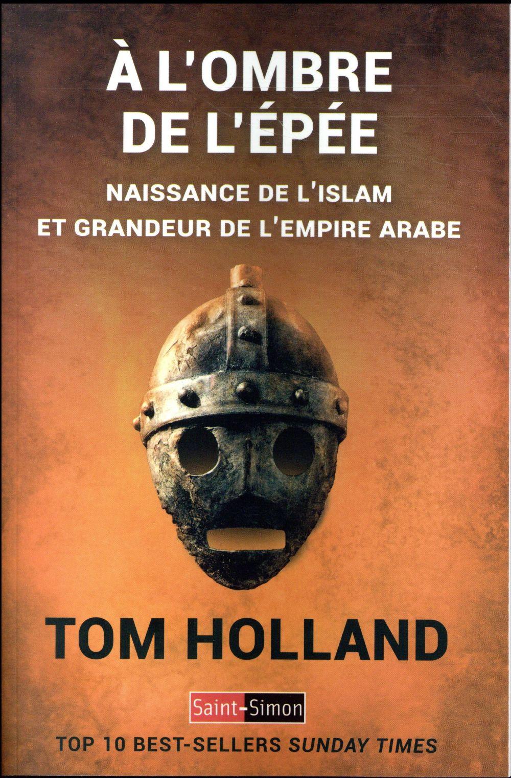 à l'ombre de l'épée ; naissance de l'islam et grandeur de l'empire arabe
