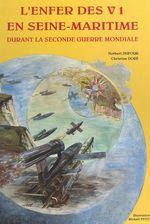 L'enfer des V1 en Seine-Maritime : durant la Seconde Guerre mondiale