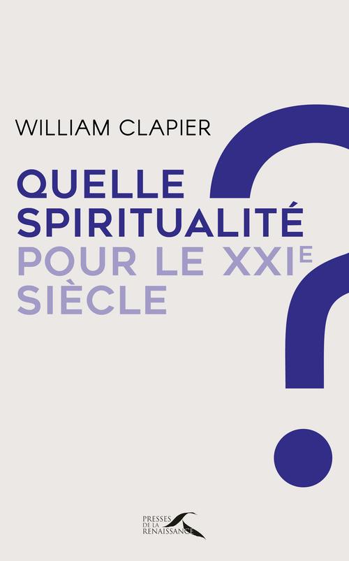 Quelle spiritualité pour le XXIe siècle ?  - William CLAPIER
