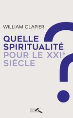 Vente Livre Numérique : Quelle spiritualité pour le XXIe siècle ?  - William Clapier