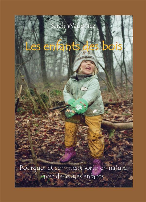 Les enfants des bois ; pourquoi et comment sortir en nature avec de jeunes enfants