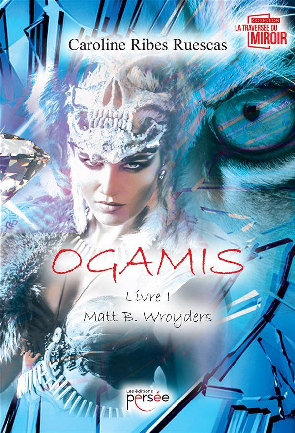 Ogamis t.1 ; Matt B. Wroyders
