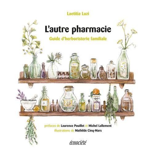 L'autre pharmacie ; guide d'herboristerie familiale