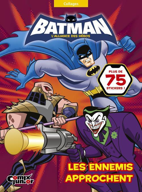 Batman - l'alliance des héros ; les ennemis approchent