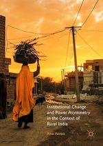 Institutional Change and Power Asymmetry in the Context of Rural India  - Amar Patnaik