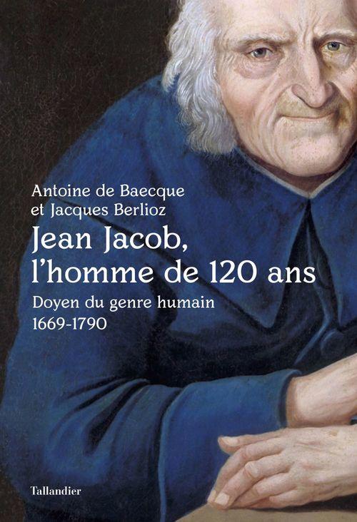 Jean Jacob, l'homme de 120 ans ; doyen du genre humain (1669-1790)