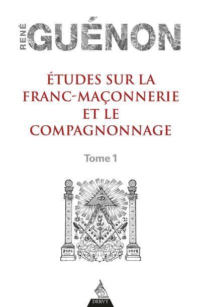études sur la franc-maçonnerie et le compagnonnage t.1