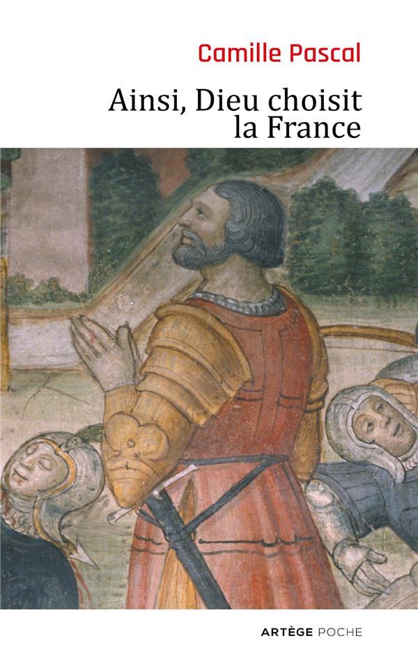 AINSI, DIEU CHOISIT LA FRANCE - LA VERITABLE HISTOIRE DE LA FILLE AINEE DE L-EGLISE