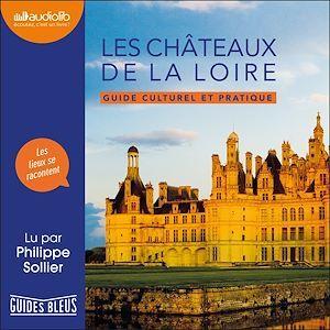 Guides bleus ; les châteaux de la Loire ; guide culturel et pratique