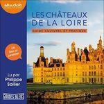 Vente AudioBook : Les Châteaux de la Loire - Guide culturel et pratique  - Collectif