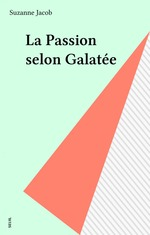 Passion selon galatee (la)  - Suzanne Jacob