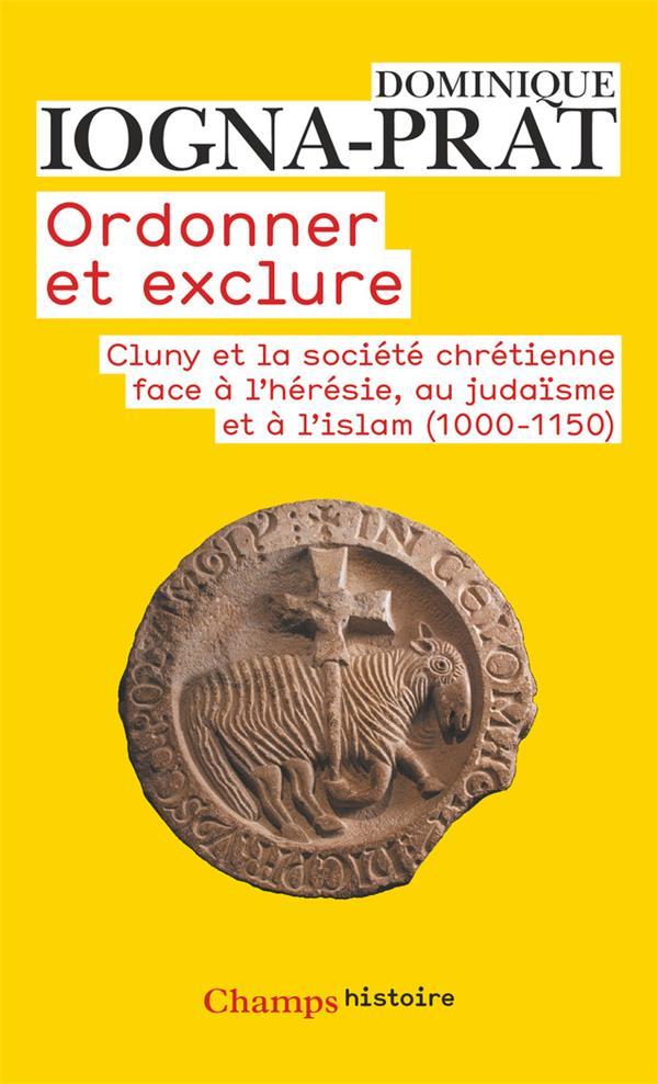 Ordonner et exclure ; Cluny et la société chrétienne face à l'hérésie, au judaïsme et à l'islam (1000-1150)